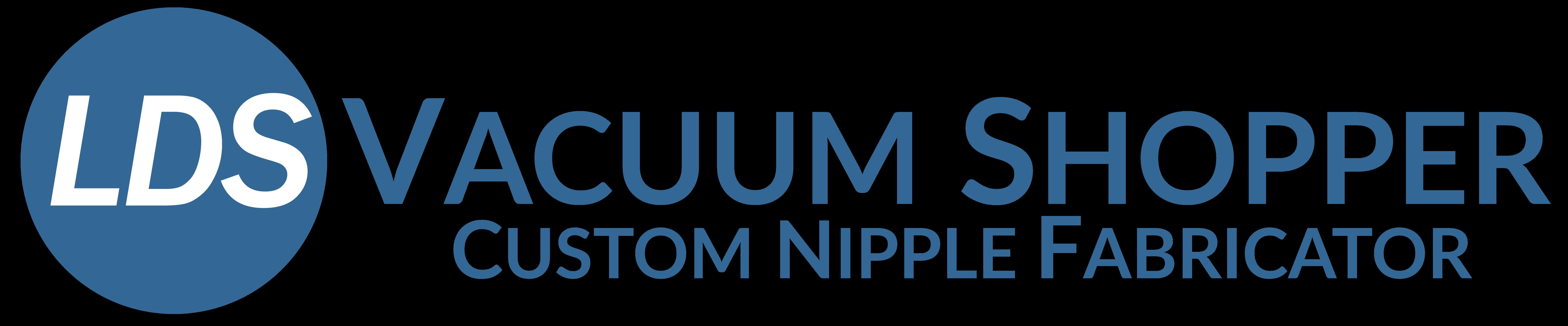 LDS Vacuum Shopper Custom Nipple Fabricator